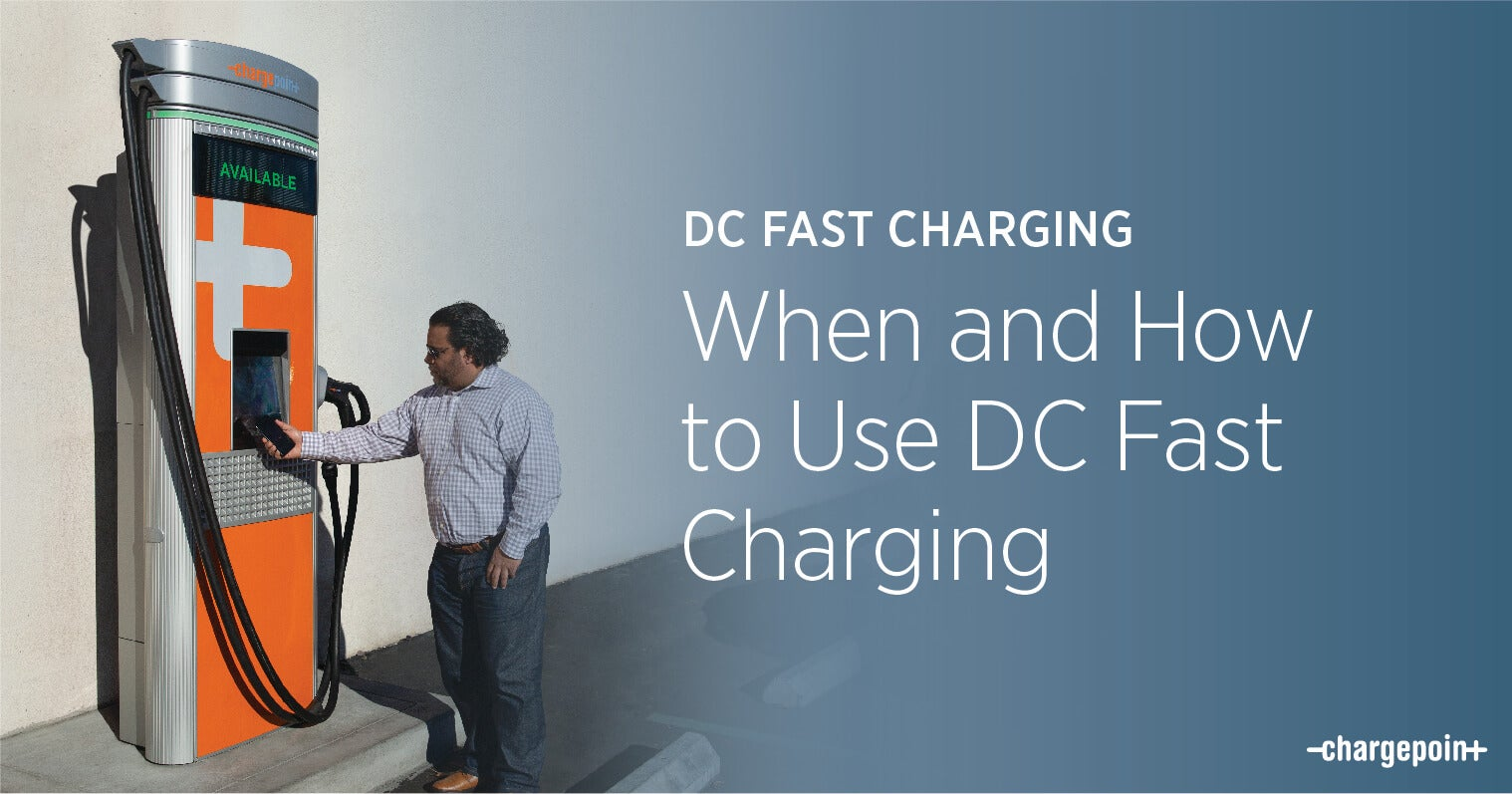 When and How to Use DC Fast Charging | ChargePoint